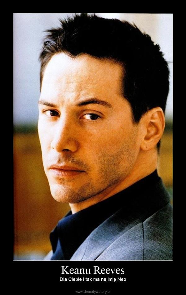 Keanu Reeves – Dla Ciebie i tak ma na imię Neo