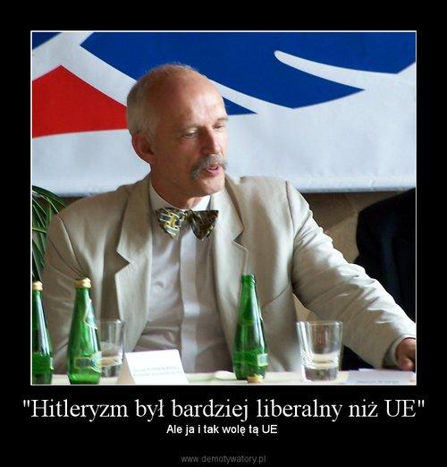 """""""Hitleryzm był bardziej liberalny niż UE"""""""
