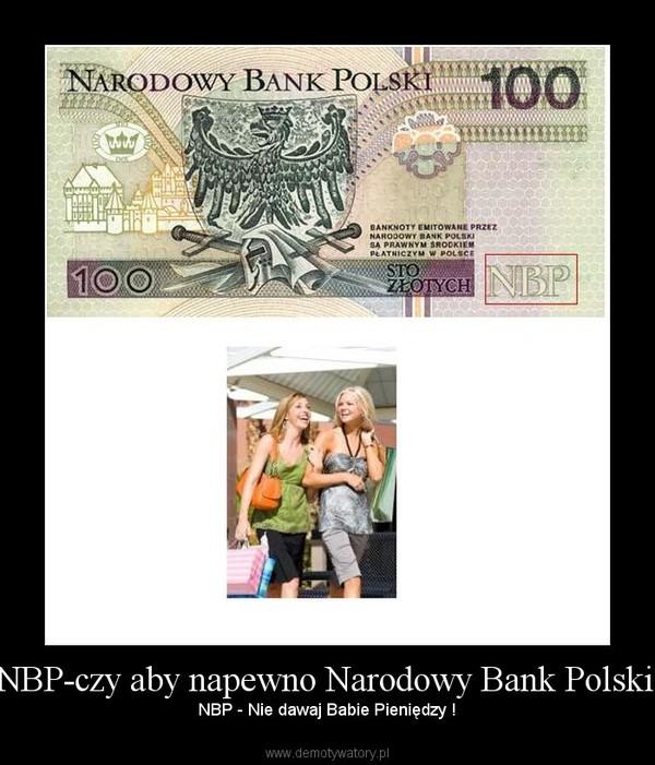 NBP-czy aby napewno Narodowy Bank Polski? –  NBP - Nie dawaj Babie Pieniędzy !