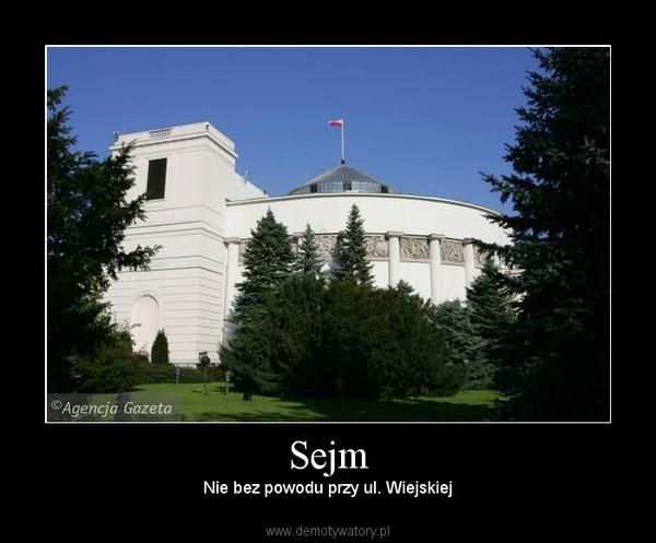 Sejm –  Nie bez powodu przy ul. Wiejskiej