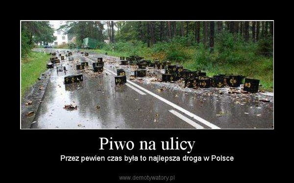 Piwo na ulicy – Przez pewien czas była to najlepsza droga w Polsce