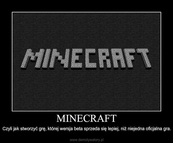 MINECRAFT – Czyli jak stworzyć grę, której wersja beta sprzeda się lepiej, niż niejedna oficjalna gra.