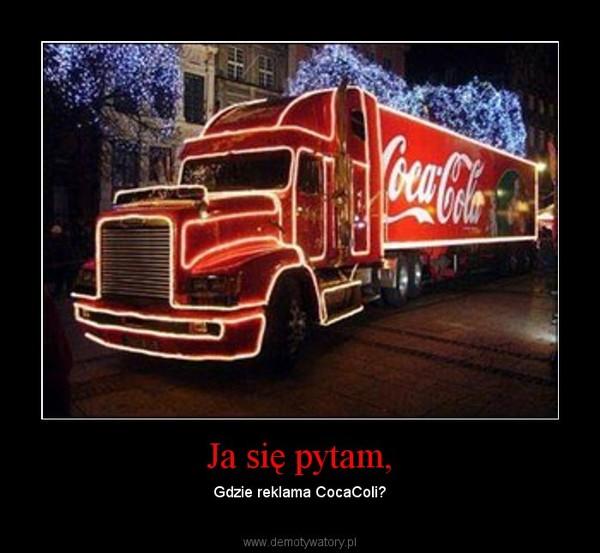 Ja się pytam, – Gdzie reklama CocaColi?