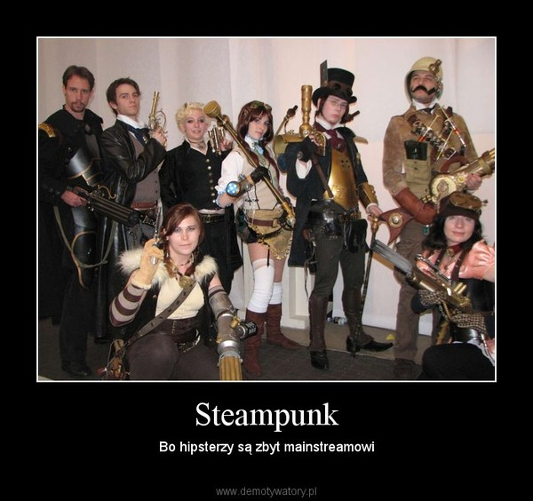 Steampunk – Bo hipsterzy są zbyt mainstreamowi
