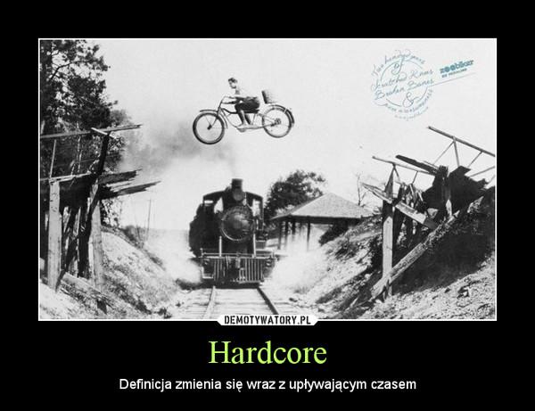 Hardcore – Definicja zmienia się wraz z upływającym czasem