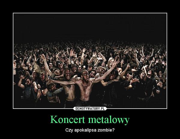 Koncert metalowy – Czy apokalipsa zombie?