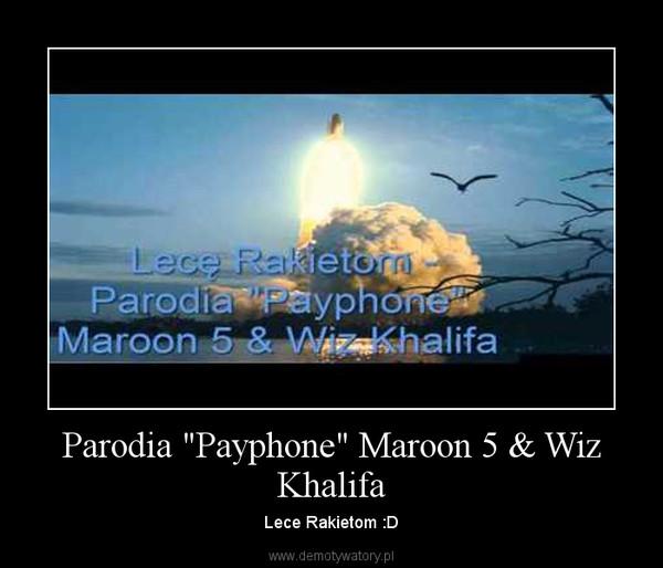 "Parodia ""Payphone"" Maroon 5 & Wiz Khalifa – Lece Rakietom :D"