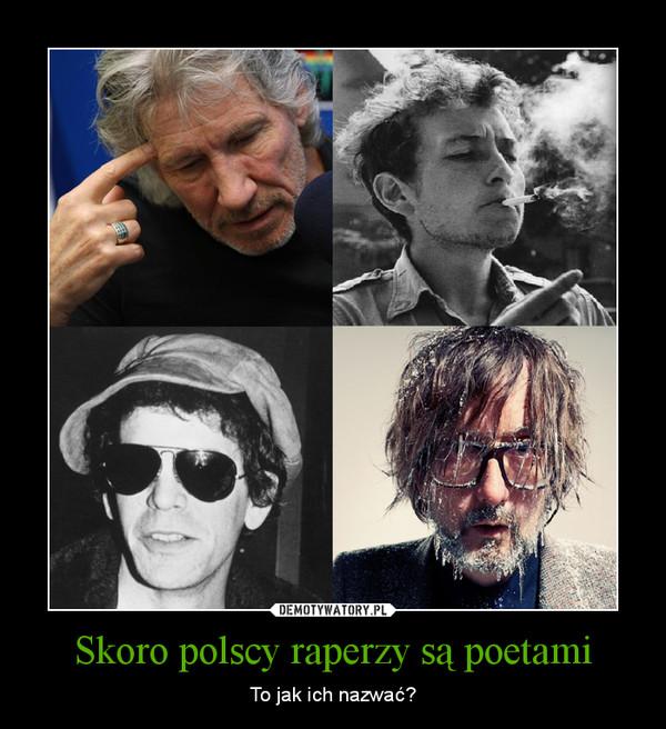 Skoro polscy raperzy są poetami – To jak ich nazwać?
