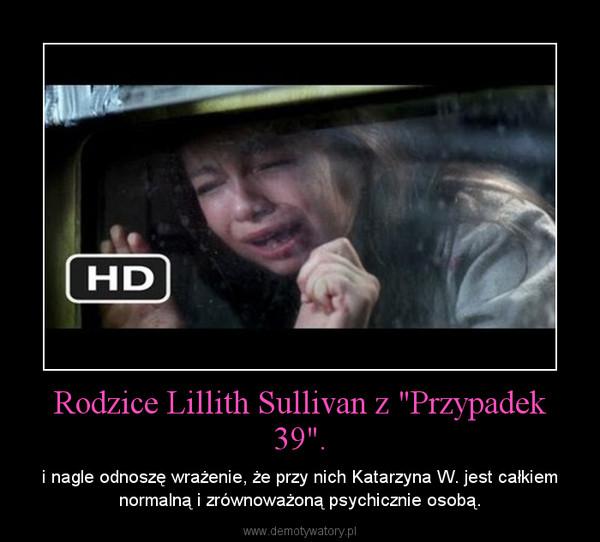 """Rodzice Lillith Sullivan z """"Przypadek 39"""". – i nagle odnoszę wrażenie, że przy nich Katarzyna W. jest całkiem normalną i zrównoważoną psychicznie osobą."""