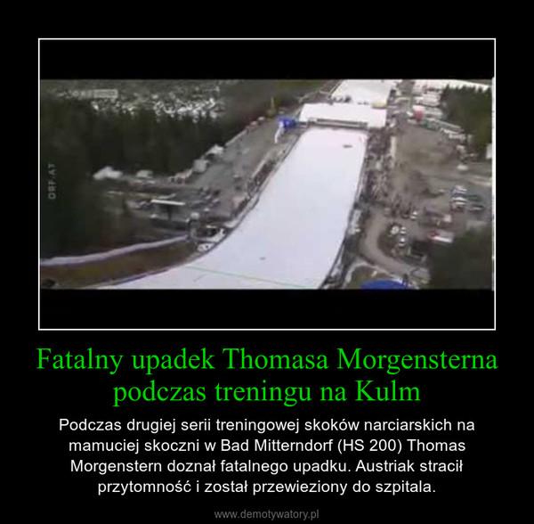 Fatalny upadek Thomasa Morgensterna podczas treningu na Kulm – Podczas drugiej serii treningowej skoków narciarskich na mamuciej skoczni w Bad Mitterndorf (HS 200) Thomas Morgenstern doznał fatalnego upadku. Austriak stracił przytomność i został przewieziony do szpitala.