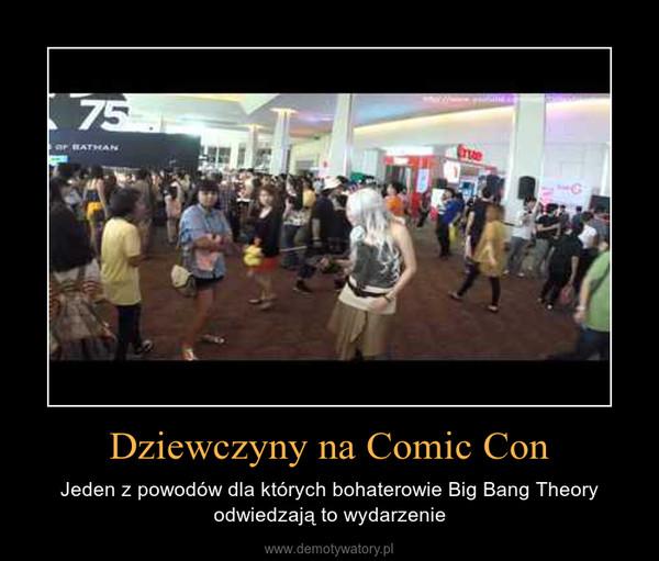 Dziewczyny na Comic Con – Jeden z powodów dla których bohaterowie Big Bang Theory odwiedzają to wydarzenie