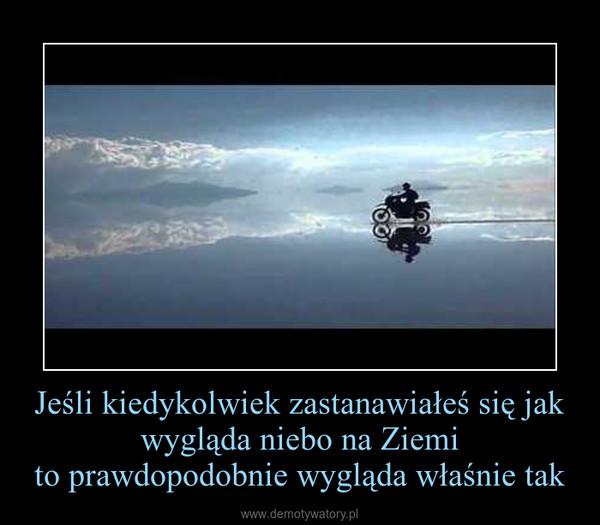 Jeśli kiedykolwiek zastanawiałeś się jak wygląda niebo na Ziemito prawdopodobnie wygląda właśnie tak –