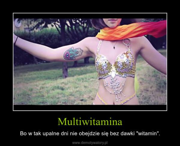 """Multiwitamina – Bo w tak upalne dni nie obejdzie się bez dawki """"witamin""""."""
