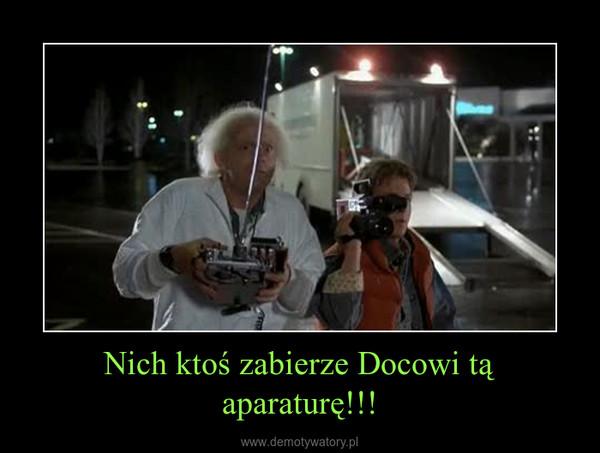 Nich ktoś zabierze Docowi tą aparaturę!!! –