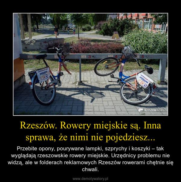 Rzeszów. Rowery miejskie są. Inna sprawa, że nimi nie pojedziesz... – Przebite opony, pourywane lampki, szprychy i koszyki – tak wyglądają rzeszowskie rowery miejskie. Urzędnicy problemu nie widzą, ale w folderach reklamowych Rzeszów rowerami chętnie się chwali.