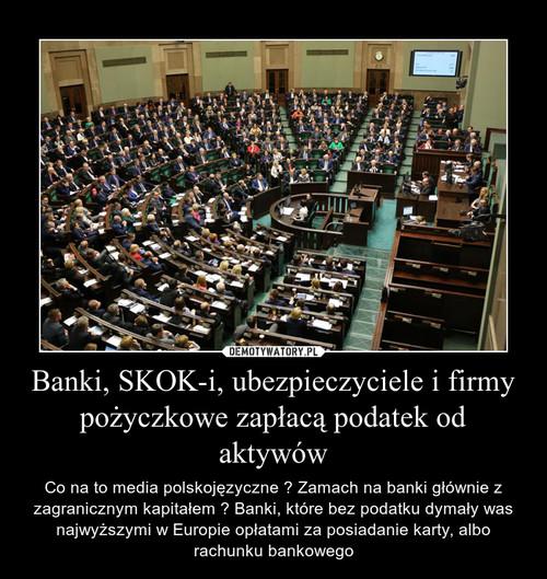 Banki, SKOK-i, ubezpieczyciele i firmy pożyczkowe zapłacą podatek od aktywów