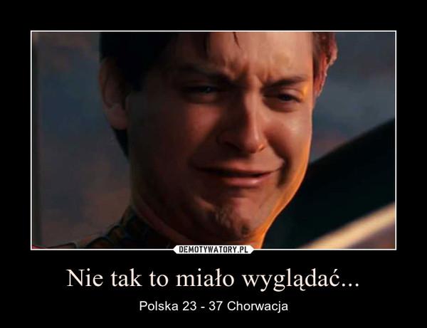 Nie tak to miało wyglądać... – Polska 23 - 37 Chorwacja
