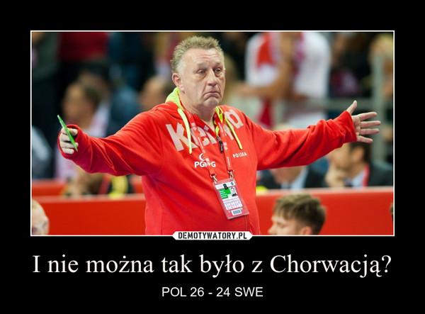 I nie można tak było z Chorwacją? – POL 26 - 24 SWE