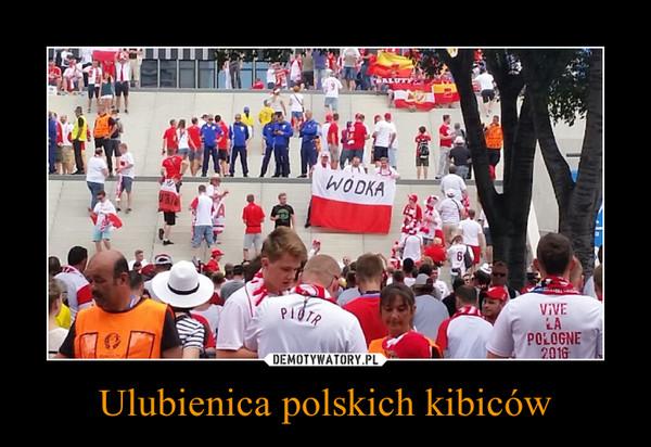 Ulubienica polskich kibiców –