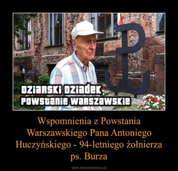 Wspomnienia z Powstania Warszawskiego Pana Antoniego Huczyńskiego - 94-letniego żołnierzaps. Burza –