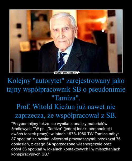 """Kolejny """"autorytet"""" zarejestrowany jako tajny współpracownik SB o pseudonimie """"Tamiza"""". Prof. Witold Kieżun już nawet nie zaprzecza, że współpracował z SB."""