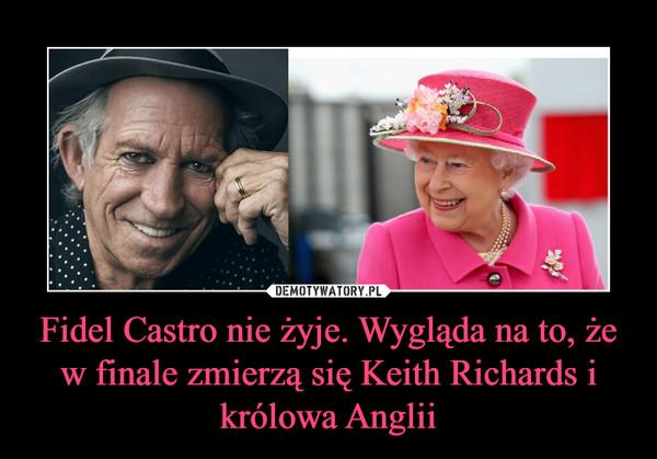 Fidel Castro nie żyje. Wygląda na to, żew finale zmierzą się Keith Richards i królowa Anglii –