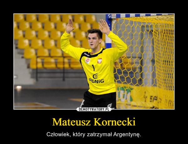 Mateusz Kornecki – Człowiek, który zatrzymał Argentynę.