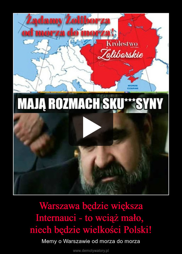 Warszawa będzie większaInternauci - to wciąż mało, niech będzie wielkości Polski! – Memy o Warszawie od morza do morza