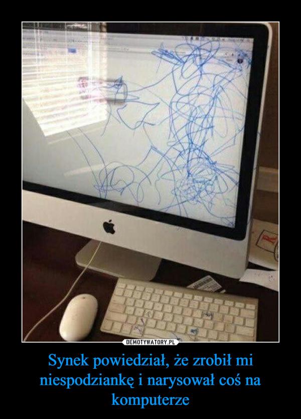 Synek powiedział, że zrobił mi niespodziankę i narysował coś na komputerze –