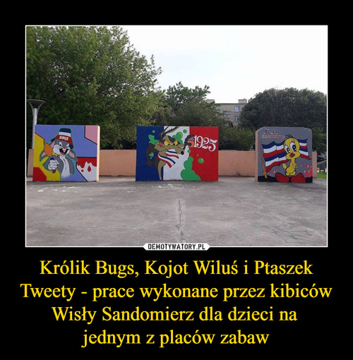 Królik Bugs, Kojot Wiluś i Ptaszek Tweety - prace wykonane przez kibiców Wisły Sandomierz dla dzieci na  jednym z placów zabaw