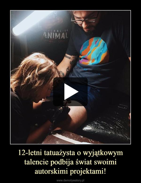 12-letni tatuażysta o wyjątkowym talencie podbija świat swoimiautorskimi projektami! –