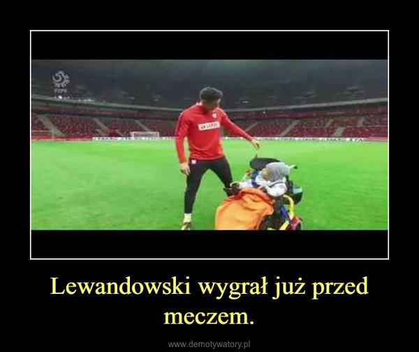 Lewandowski wygrał już przed meczem. –