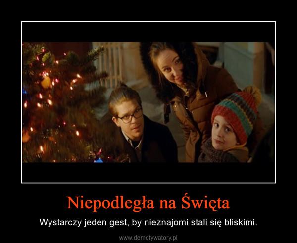 Niepodległa na Święta – Wystarczy jeden gest, by nieznajomi stali się bliskimi.