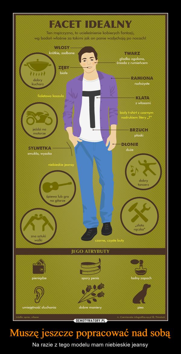 Muszę jeszcze popracować nad sobą – Na razie z tego modelu mam niebieskie jeansy