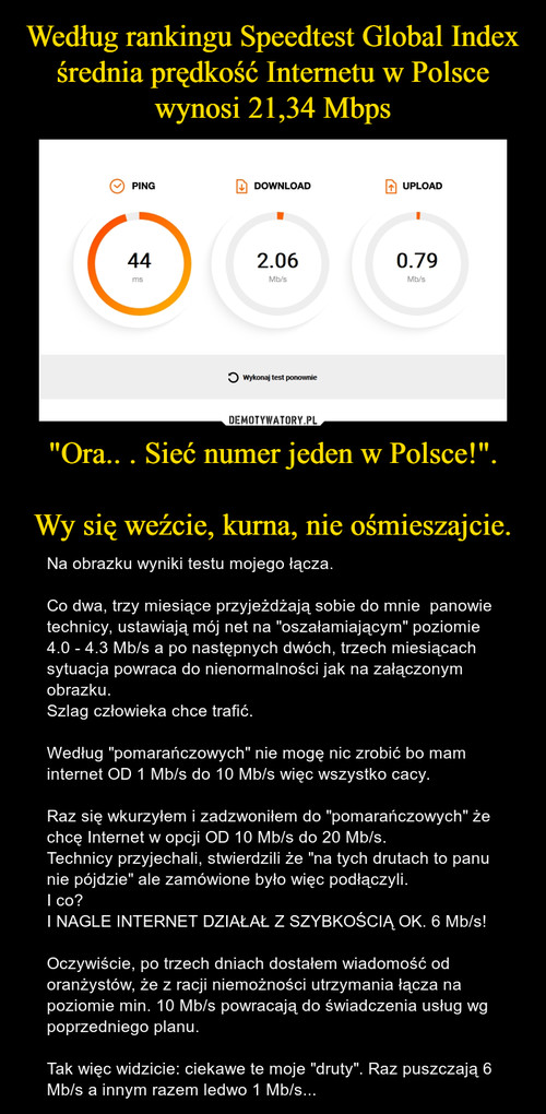 """Według rankingu Speedtest Global Index średnia prędkość Internetu w Polsce wynosi 21,34 Mbps """"Ora.. . Sieć numer jeden w Polsce!"""".  Wy się weźcie, kurna, nie ośmieszajcie."""