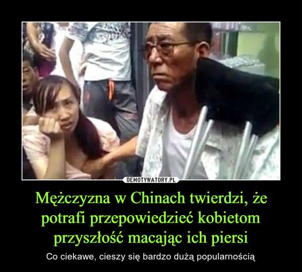 Mężczyzna w Chinach twierdzi, że potrafi przepowiedzieć kobietom przyszłość macając ich piersi – Co ciekawe, cieszy się bardzo dużą popularnością