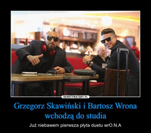 Grzegorz Skawiński i Bartosz Wrona wchodzą do studia