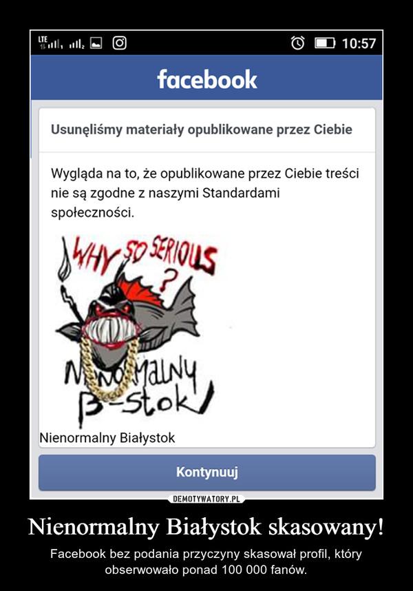 Nienormalny Białystok skasowany! – Facebook bez podania przyczyny skasował profil, który obserwowało ponad 100 000 fanów.