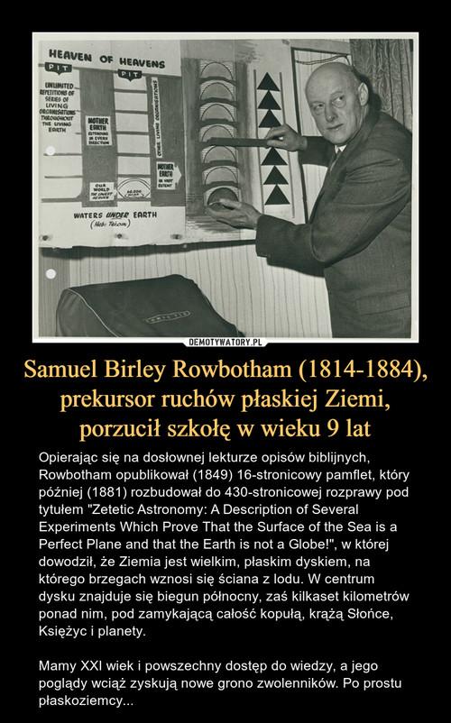 Samuel Birley Rowbotham (1814-1884), prekursor ruchów płaskiej Ziemi, porzucił szkołę w wieku 9 lat
