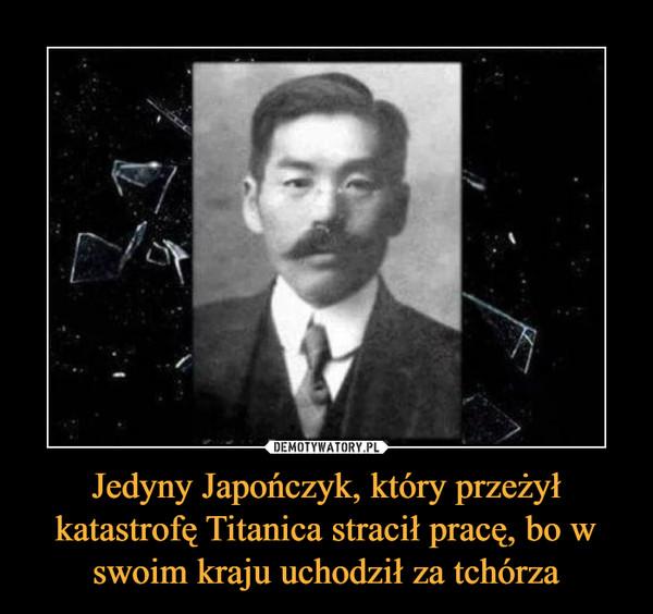 Jedyny Japończyk, który przeżył katastrofę Titanica stracił pracę, bo w swoim kraju uchodził za tchórza –