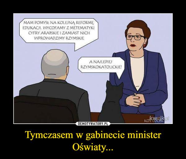 Tymczasem w gabinecie minister Oświaty... –