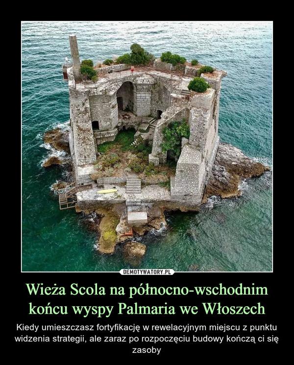 Wieża Scola na północno-wschodnim końcu wyspy Palmaria we Włoszech – Kiedy umieszczasz fortyfikację w rewelacyjnym miejscu z punktu widzenia strategii, ale zaraz po rozpoczęciu budowy kończą ci się zasoby