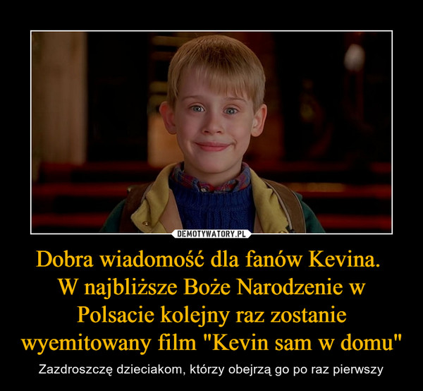"""Dobra wiadomość dla fanów Kevina. W najbliższe Boże Narodzenie w Polsacie kolejny raz zostanie wyemitowany film """"Kevin sam w domu"""" – Zazdroszczę dzieciakom, którzy obejrzą go po raz pierwszy"""