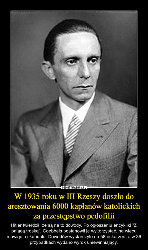 W 1935 roku w III Rzeszy doszło do aresztowania 6000 kapłanów katolickich za przestępstwo pedofilii