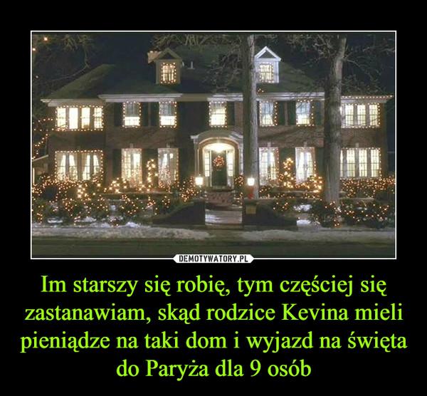 Im starszy się robię, tym częściej się zastanawiam, skąd rodzice Kevina mieli pieniądze na taki dom i wyjazd na święta do Paryża dla 9 osób –