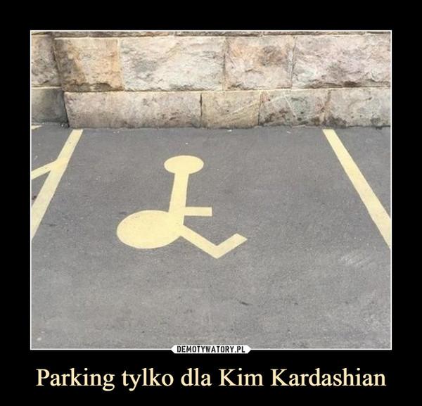 Parking tylko dla Kim Kardashian –