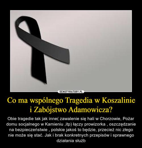 Co ma wspólnego Tragedia w Koszalinie i Zabójstwo Adamowicza?