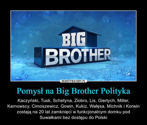 Pomysł na Big Brother Polityka