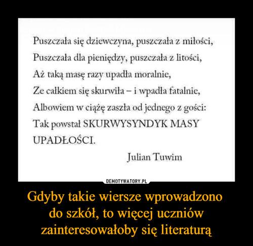 Gdyby takie wiersze wprowadzono  do szkół, to więcej uczniów zainteresowałoby się literaturą