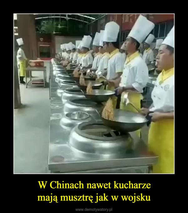 W Chinach nawet kucharzemają musztrę jak w wojsku –